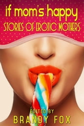 If Mom s Happy: Stories of Erotic Mothers