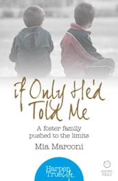 If Only He d Told Me: A foster family pushed to the limits (HarperTrue Life - A Short Read)