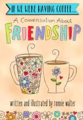 If We Were Having Coffee... a Conversation about Friendship