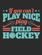 If You Can t Play Nice Play Field Hockey