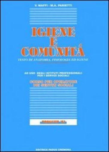 Igiene e comunità. Testo di anatomia, fisiologia ed igiene. Progetto '92. Per gli Ist. Professionali per i servizi sociali - M. Adele Parietti |