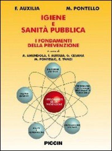 Igiene e sanità pubblica. I fondamenti della prevenzione - F. Auxilia |