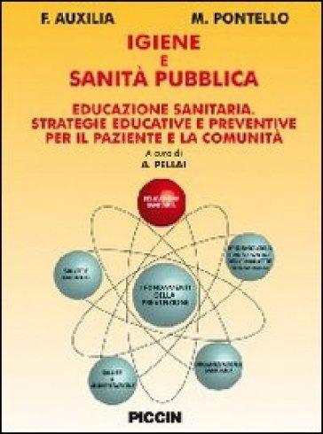 Igiene e sanità pubblica. Educazione sanitaria. Strategie educative e preventive per il paziente e la comunità - F. Auxilia |