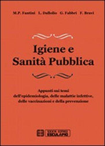 Igiene e sanità pubblica. Appunti sui temi dell'epidemiologia, delle malattie infettive, delle vaccinazioni e della prevenzione