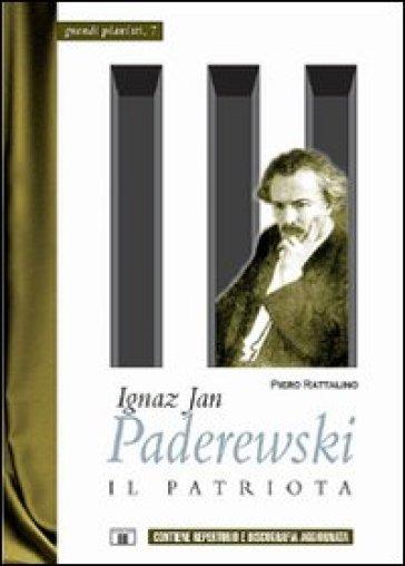 Ignaz Jan Paderewski. Il patriota - Piero Rattalino |