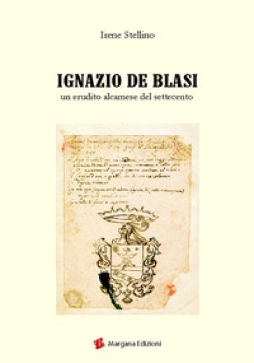 Ignazio De Blasi. Un erudito del Settecento - Irene Stellino | Kritjur.org