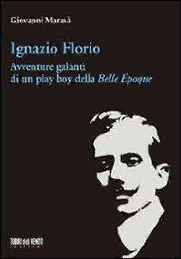 Ignazio Florio. Avventure galanti di un play boy della Belle époque - Giovanni Marasà   Jonathanterrington.com