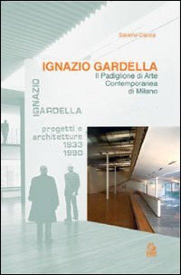Ignazio Gardella. Il Padiglione di arte contemporanea di Milano - Saverio Ciarcia |