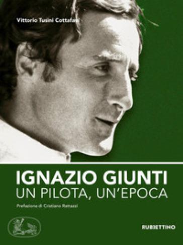 Ignazio Giunti. Un pilota, un'epoca - Vittorio Tusini Cottafavi   Thecosgala.com