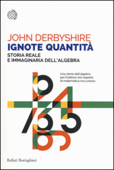 Ignote quantità. Storia reale e immaginaria dell'algebra - John Derbyshire pdf epub