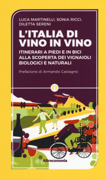 L'Iitalia di vino in vino. Itinerari a piedi e in bici alla scoperta dei vignaioli biologici e naturali - Luca Martinelli | Thecosgala.com
