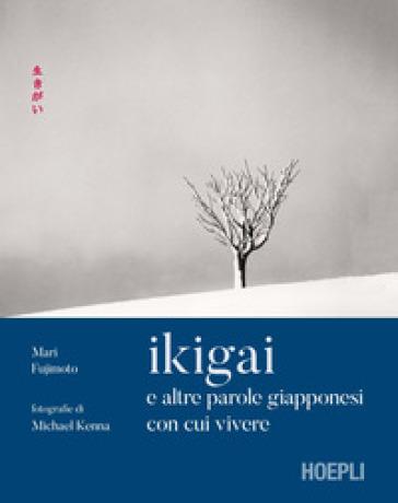Ikigai e altre parole giapponesi con cui vivere. Ediz. illustrata - Mari Fujimoto |