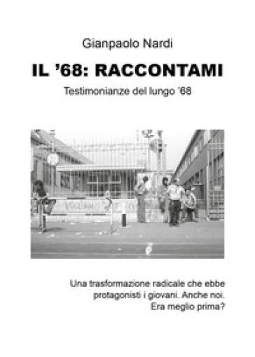 Il '68: raccontami - Gianpaolo Nardi  