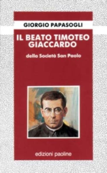 Il Beato Timoteo Giaccardo - Giorgio Papàsogli |
