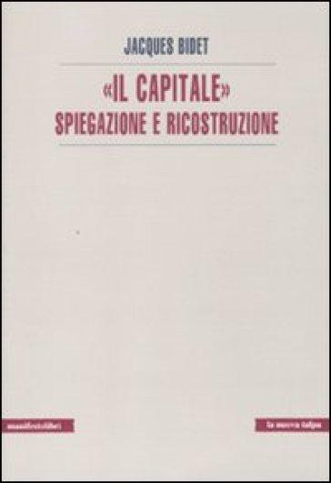 «Il Capitale» spiegazione e ricostruzione - Jacques Bidet  
