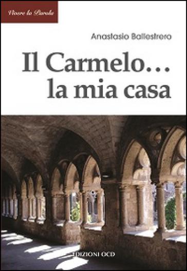 Il Carmelo... La mia casa - Anastasio A. Ballestrero | Kritjur.org
