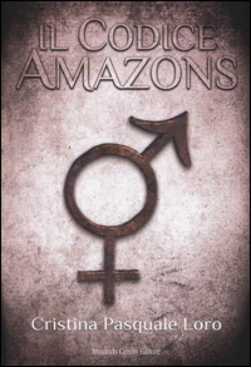 Il Codice Amazons - Cristina Pasquale Loro |