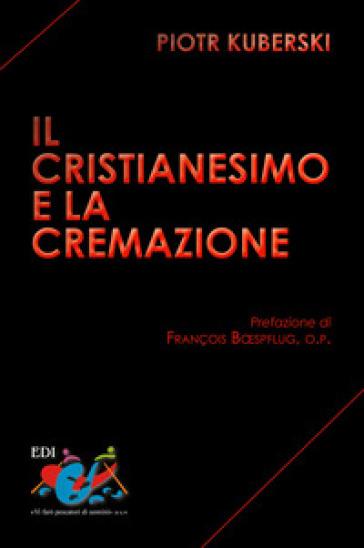 Il Cristianesimo e la cremazione - Piotr Kuberski | Jonathanterrington.com