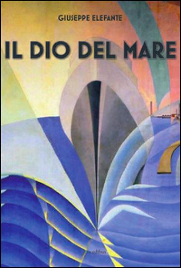 Il Dio del mare - Giuseppe Elefante D'Agnano  
