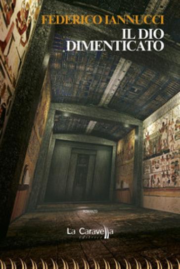 Il Dio dimenticato - Federico Iannucci | Ericsfund.org
