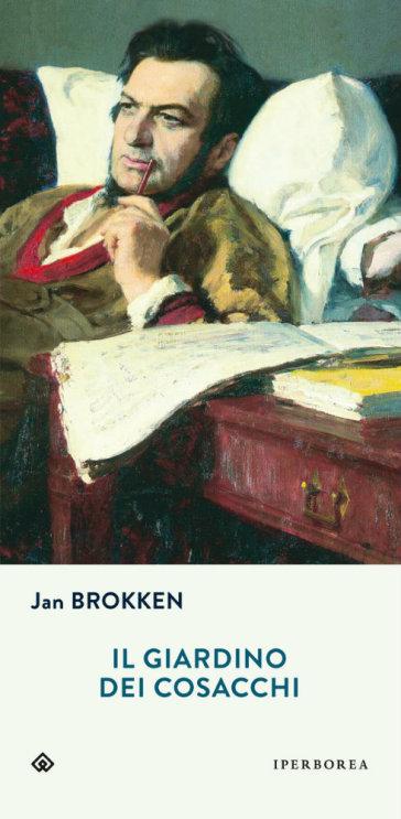 Il Giardino dei Cosacchi - Jan Brokken | Rochesterscifianimecon.com