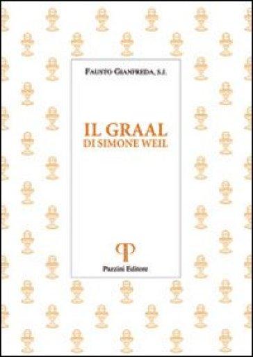 Il Graal. Di Simone Weil - Fausto Gianfreda |