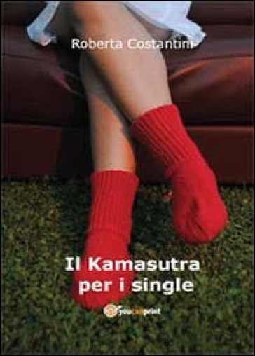 Il Kamasutra per i single - Roberta Costantini |