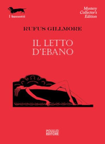Il Letto d'ebano - Rufus Gillmore |