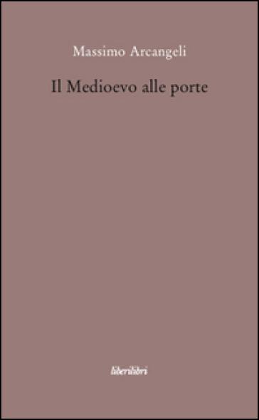 Il Medioevo alle porte - Massimo Arcangeli |