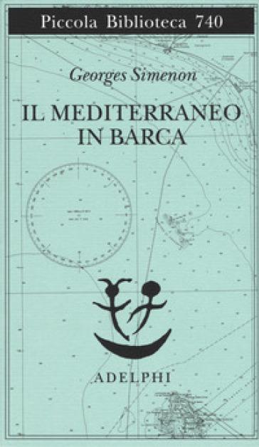 Il Mediterraneo in barca - Georges Simenon |