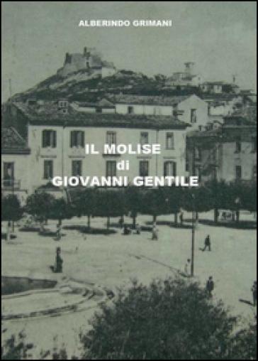 Il Molise di Giovanni Gentile - Alberindo Grimani |