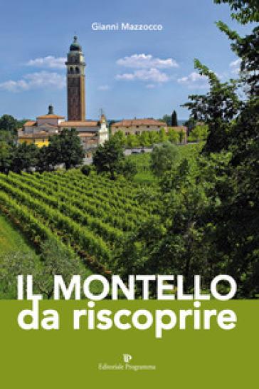 Il Montello da riscoprire - Gianni Mazzocco |