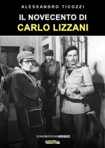 Il Novecento di Carlo Lizzani - Alessandro Ticozzi   Rochesterscifianimecon.com