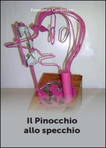 Il Pinocchio allo specchio - Francesco Cardovino  