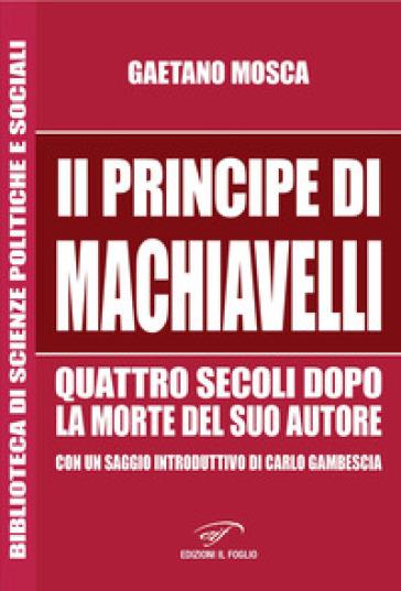 «Il Principe» di Machiavelli quattro secoli dopo la morte del suo autore - Gaetano Mosca |