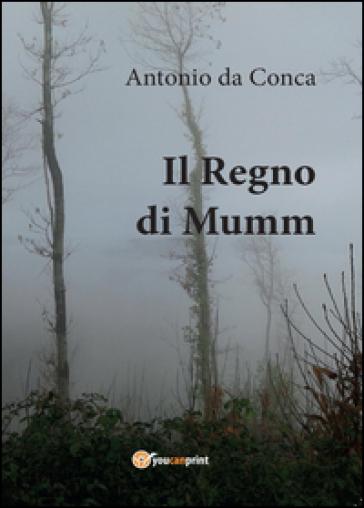 Il Regno di Mumm - Antonio da Conca |