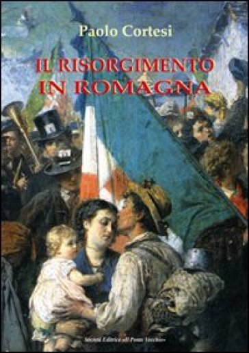 Il Risorgimento in Romagna - Paolo Cortesi | Kritjur.org