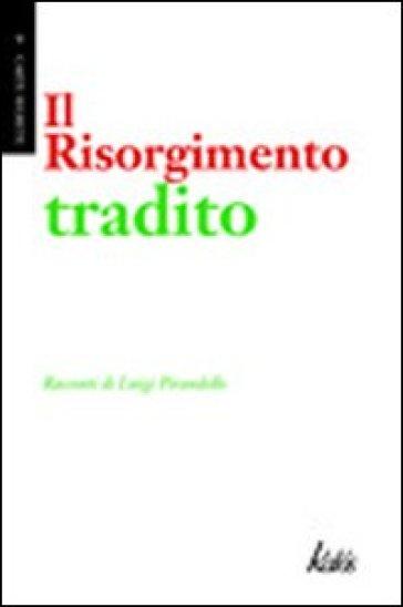 Il Risorgimento tradito - Luigi Pirandello  