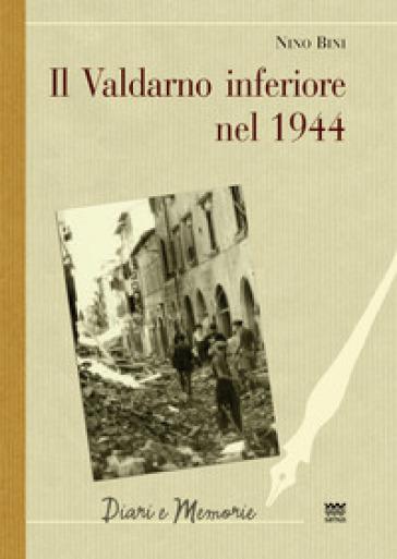 Il Valdarno inferiore nel 1944 - Nino Bini |