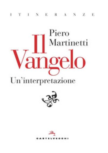 Il Vangelo. Un'interpretazione - Piero Martinetti |
