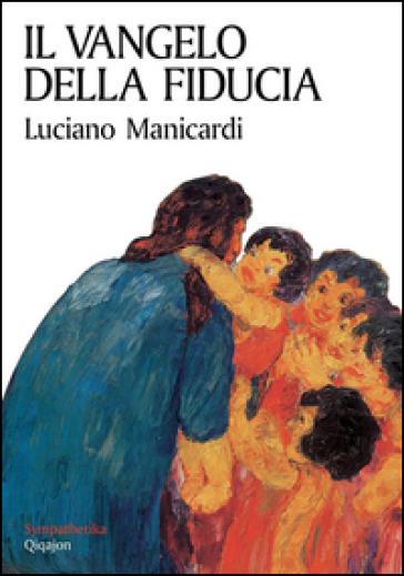 Il Vangelo della fiducia - Luciano Manicardi |