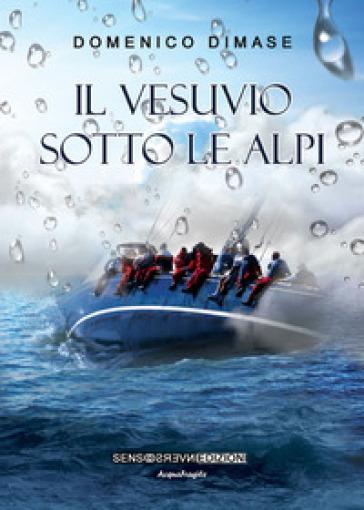Il Vesuvio sotto le Alpi - Domenico Dimase | Kritjur.org