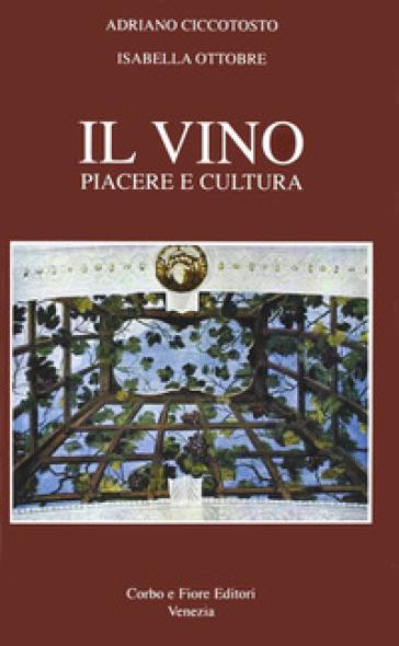 Il Vino. Piacere e cultura - Adriano Ciccotosto  