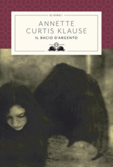 Il bacio d'argento - Annette Curtis Klause | Thecosgala.com