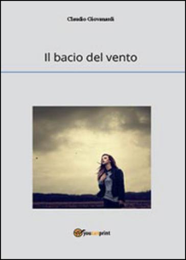 Il bacio del vento - Claudio Giovanardi | Kritjur.org