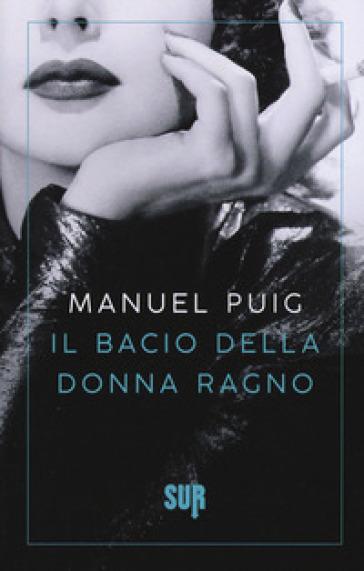Il bacio della donna ragno - Manuel Puig |
