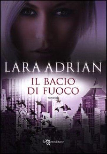 Il bacio di fuoco - Lara Adrian   Rochesterscifianimecon.com