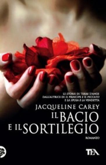 Il bacio e il sortilegio - Jacqueline Carey | Rochesterscifianimecon.com