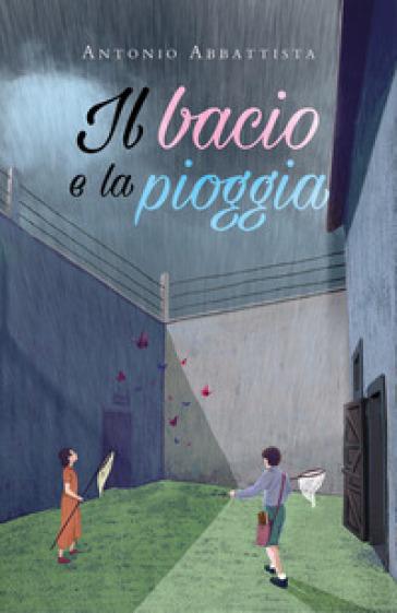 Il bacio e la pioggia - Antonio Abbattista  