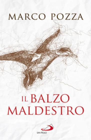 Il balzo maldestro - Marco Pozza  